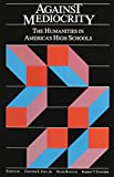 Against Mediocrity: The Humanities in America's High Schools (084190944X) by Finn, Chester E., Jr.
