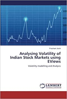 Analysing Volatility Of Indian Stock Markets Using EViews: Volatility Modelling And Analysis