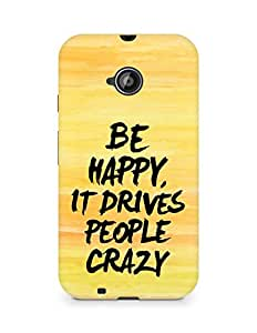 AMEZ be happy it drives people crazy Back Cover For Motorola Moto E2