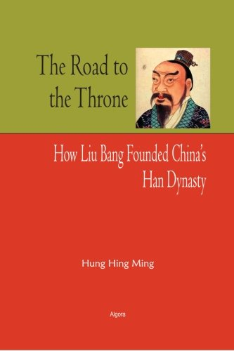 The Road To The Throne: How Liu Bang Founded China'S Han Dynasty