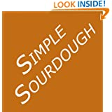 Simple Sourdough: Make Your Own Starter Without Store-Bought Yeast and Bake the Best Bread in the World With This Simplest of Recipes for Making Sourdough (Sourdough Bread Baking)