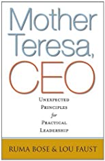 Mother Teresa, CEO: Unexpected Principles for Practical Leadership (Bk Business) [Hardcover] [2011] (Author) Ruma Bose, Lou Faust