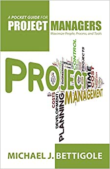 A Pocket Guide For Project Managers: Maximize People, Process, And Tools