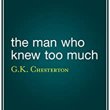 The Man Who Knew Too Much (       UNABRIDGED) by G. K. Chesterton Narrated by Harold Wiederman