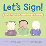 img - for [(Let's Sign!: Every Baby's Guide to Communicating with Grownups )] [Author: Kelly Ault] [Oct-2005] book / textbook / text book