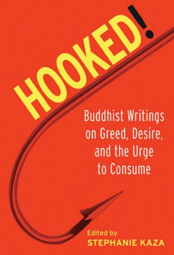 Hooked!: Buddhist Writings on Greed, Desire, and the Urge...