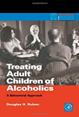 Treating Adult Children of Alcoholics: A Behavioral Approach (Practical Resources for the Mental Health Professional)