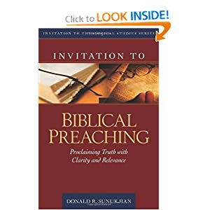 Invitation to Biblical Preaching: Proclaiming Truth with Clarity and Relevance (Invitation to Theological Studies Series)
