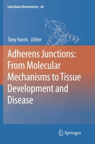 Adherens Junctions: from Molecular Mechanisms to Tissue Development and Disease (Subcellular Biochemistry)