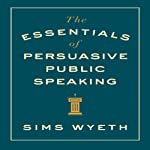 The Essentials of Persuasive Public Speaking | Sims Wyeth