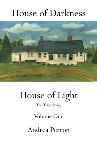 House Of Darkness: House Of Light- The True Story, Vol. 1