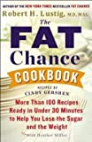 img - for M.D. Robert H. Lustig: The Fat Chance Cookbook : More Than 100 Recipes Ready in Under 30 Minutes to Help You Lose the Sugar and T He Weight (Paperback); 2014 Edition book / textbook / text book