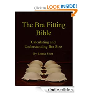The Bra Fitting Bible: Calculating and Understanding Bra Size Emma Scott