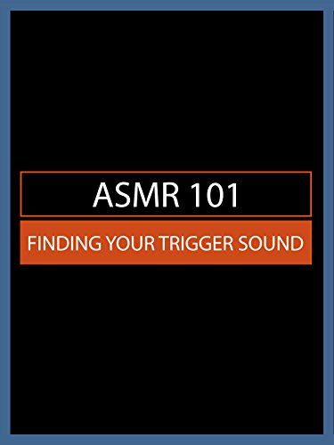 ASMR 101: Finding Your Trigger Sound