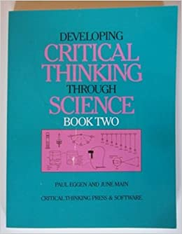 developing critical thinking through science This book is based on the premise that students apply thinking skills to learning science concepts and principles by doing through direct, firsthand experiences in an.