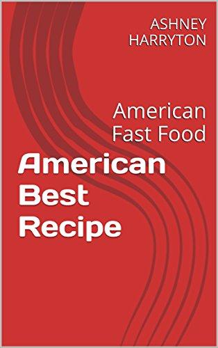 American Best Recipe: American Fast Food by ASHNEY HARRYTON