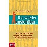 """Nie wieder unsichtbar: Besser mutig Profil zeigen als gar keinen Eindruck hinterlassenvon """"Dagmar S�ger"""""""