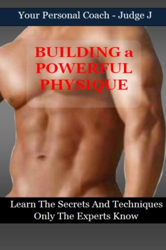 Building a Powerful Physique: Learn the Secrets and Techniques Only the Experts Know [J, Judge] (Tapa Blanda)
