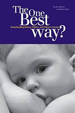 The One Best Way?: Breastfeeding History, Politics, and