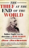 The Thief at the End of the World: Rubber, Power and the obsessions of Henry Wickham