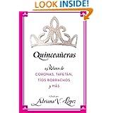 Quinceañeras: 15 Relatos de Coronas, Tafetán, Tíos Borrachos y Más (Spanish Edition)