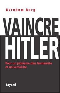Vaincre Hitler : pour un judaïsme plus humaniste et universaliste, Burg, Avraham