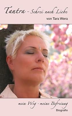 Tantra - Schrei nach Liebe: Mein Weg, meine Befreiung