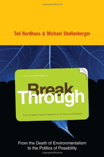 Break Through: From the Death of Environmentalism to the...