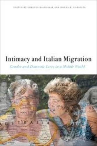 Intimacy and Italian Migration: Gender and Domestic Lives in a Mobile World (Critical Studies in Italian America)