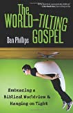 World-Tilting Gospel, The: Embracing a Biblical Worldview and Hanging on Tight