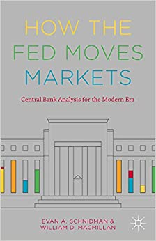 How the Fed Moves Markets: Central Bank Analysis for the Modern Era: Evan A. Schnidman, William ...