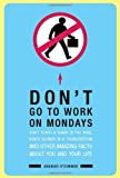 img - for Don't Go To Work On Mondays: Don't Punch a Shark in the Nose, Never Shower in a Thunderstorm and Other Amazing Facts About You and Your Life by Anahad O'Connor (2007-09-06) book / textbook / text book