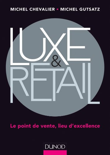 Luxe et Retail : Le point de vente, lieu d'excellence (Commercial/Vente)
