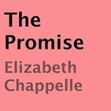 The Promise (       UNABRIDGED) by Elizabeth Chappelle Narrated by Melanie Fraser