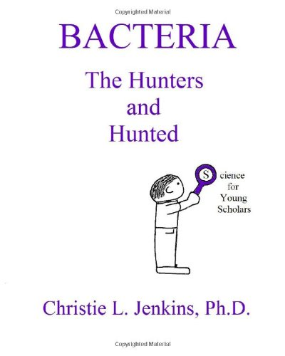 Bacteria The Hunters And Hunted (Science For Young Scholars) (Volume 4)