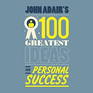 John Adair's 100 Greatest Ideas For Personal Success | [John Adair]