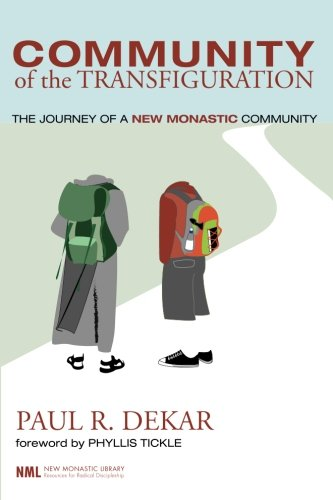 Community of the Transfiguration: The Journey of a New Monastic Community (New Monastic Library: Resources for Radical D