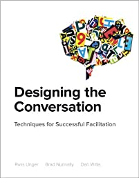Designing the Conversation: Techniques for Successful Facilitation (Voices That Matter)