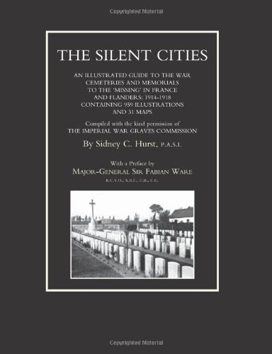 SILENT CITIESAn illustrated guide to the war Cemeteries & Memorials to the missing in France & Flanders 1914-1918