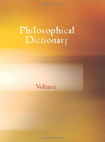 the philosophical dictionary by voltaire essay Philosophical dictionary: voltaire the title philosophical dictionary might lead you to i prefer this collection of essays that are arranged as a dictionary.