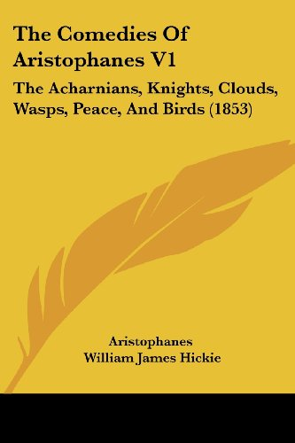 The Comedies of Aristophanes V1: The Acharnians, Knights, Clouds, Wasps, Peace, and Birds (1853)