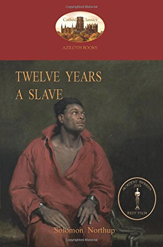 Twelve Years a Slave: A True Story of Black Slavery. with Original Illustrations (Aziloth Books)