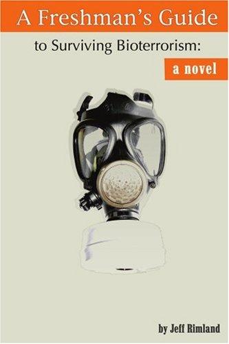 A Freshman's Guide to Surviving Bioterrorism: A Novel