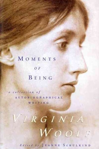 Moments of Being: A Collection of Autobiographical...