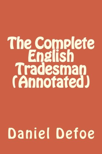 The Complete English Tradesman (Annotated)