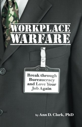 Workplace Warfare: Break Through Bureaucracy and Love Your Job Again