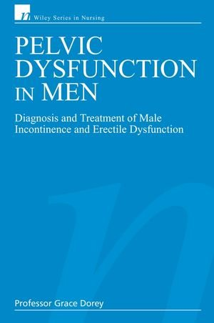 Pelvic Dysfunction in Men: Diagnosis and Treatment of Male Incontinence and Erectile Dysfunction (Wiley Series in Nursing)