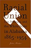 Racial Union: Law, Intimacy, and the White State in Alabama, 1865-1954
