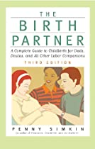 The Birth Partner - Revised 3rd Edition: A Complete Guide to Childbirth for Dads, Doulas, and All Other Labor Companions (Birth Partner: A Complete Guide to Childbirth for Dads, Doulas, &)