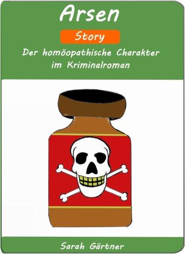 Sarah Gärtner - Arsen - Story. Der homöopathische Charakter im Kriminalroman (German Edition)